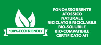 100% ECOFRIENDLY. Fonoassorbente, atossico, naturale, riciclato e riciclabile, bio-solubile, bio-compatibile, certificato M1