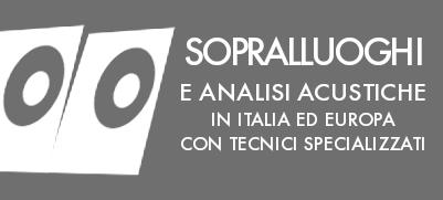 Sopralluoghi ed Analisi acustiche in Italia ed Europa con tecnici specializzati